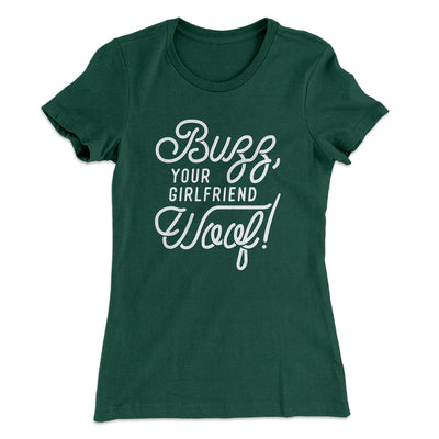 Buzz, Your Girlfriend, Woof! Women's T-Shirt-Solid Forest Green - Famous IRL