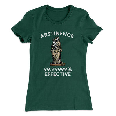Abstinence: 99.99% Effective Women's T-Shirt - Famous IRL Funny and Ironic T-Shirts and Apparel