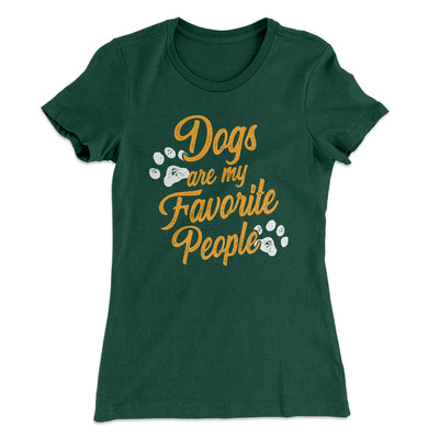 Dogs Are My Favorite People Women's T-Shirt-Solid Forest Green - Famous IRL