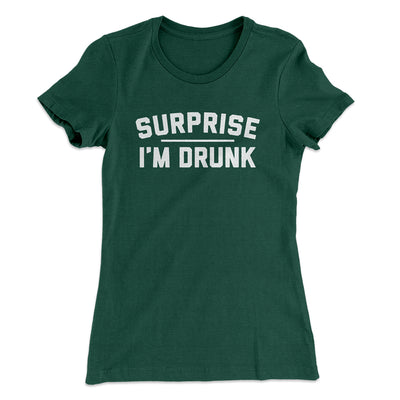 Surprise I'm Drunk Women's T-Shirt-Solid Forest Green - Famous IRL