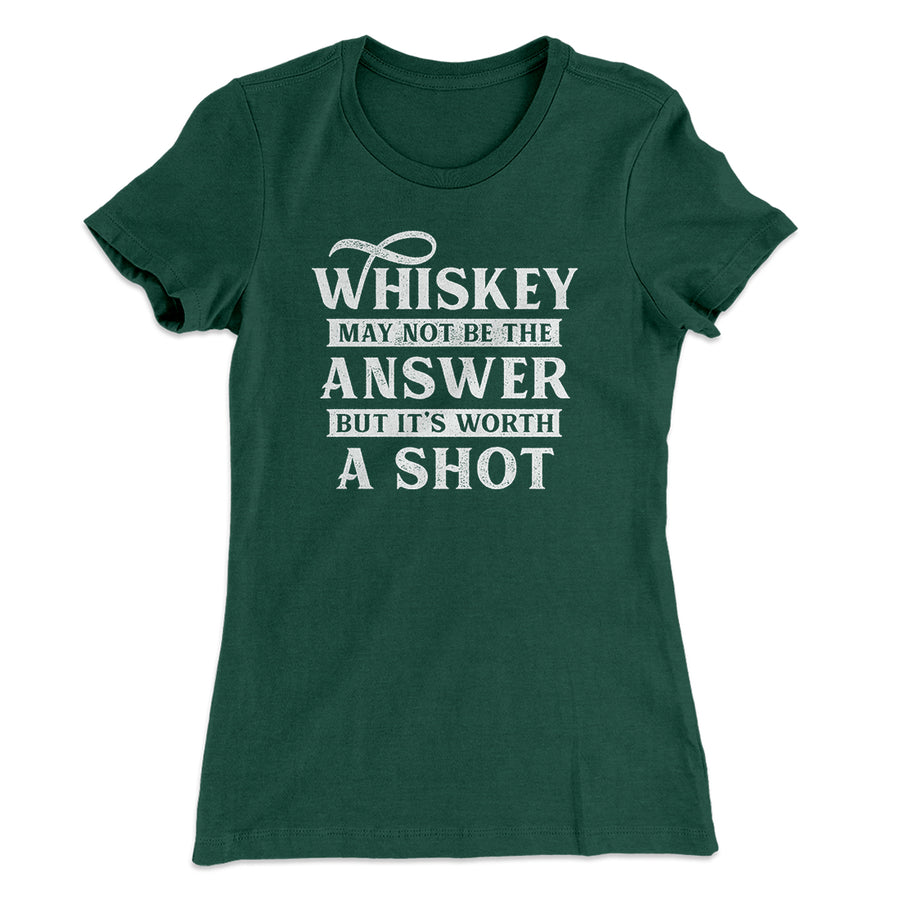 2c47678c4 Whiskey May Not Be The Answer, But It's Worth A Shot Women's T-Shirt