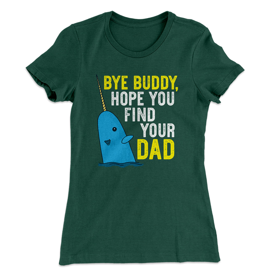 Bye Buddy Hope You Find Your Dad Womens T Shirt Famous Irl