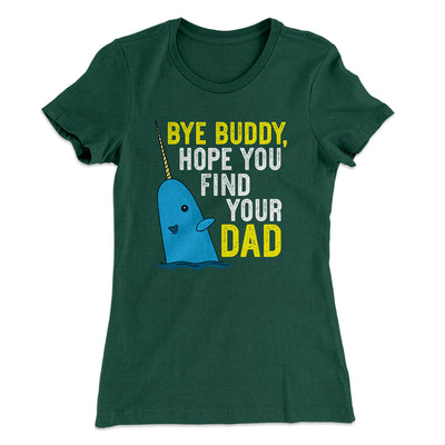 Bye Buddy, Hope You Find Your Dad Women's T-Shirt-Solid Forest Green - Famous IRL
