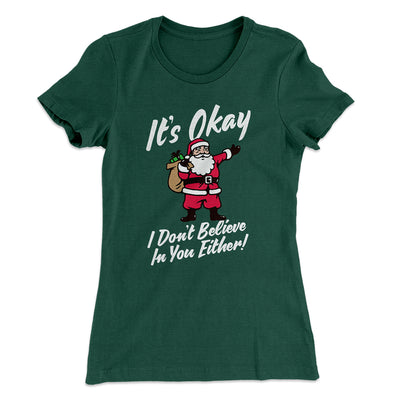 I Don't Believe In You Either Women's T-Shirt-Solid Forest Green - Famous IRL