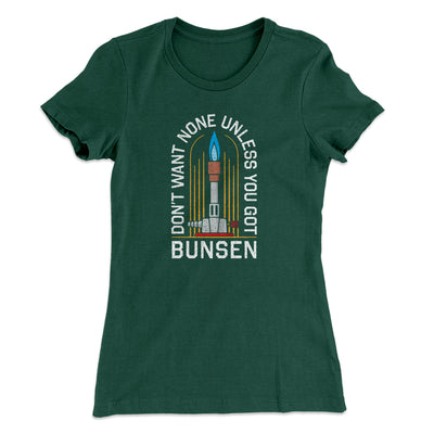 Don't Want None Unless You Got Bunsen Women's T-Shirt-Women's T-Shirt-White Label DTG-Forest Green-S-Famous IRL
