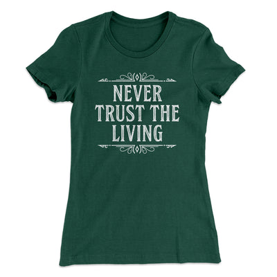 Never Trust The Living Women's T-Shirt-T-Shirt-Printify-Solid Forest Green-S-Famous IRL