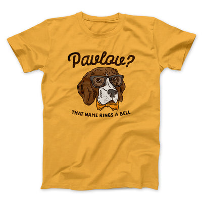 Pavlov's Dog Men/Unisex T-Shirt-Gold - Famous IRL