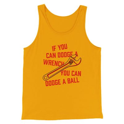 If You Can Dodge A Wrench You Can Dodge A Ball Men/Unisex Tank