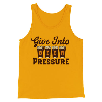 Give Into Beer Pressure Men/Unisex Tank-Gold - Famous IRL