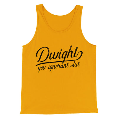 Dwight, You Ignorant... Men/Unisex Tank-Gold - Famous IRL