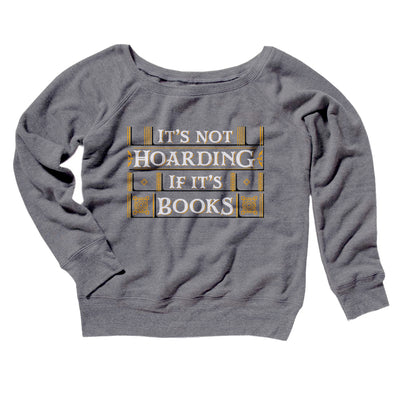 It's Not Hoarding If It's Books Women's Scoopneck Sweatshirt-Women's Off The Shoulder Sweatshirt-White Label DTG-Grey TriBlend-S-Famous IRL