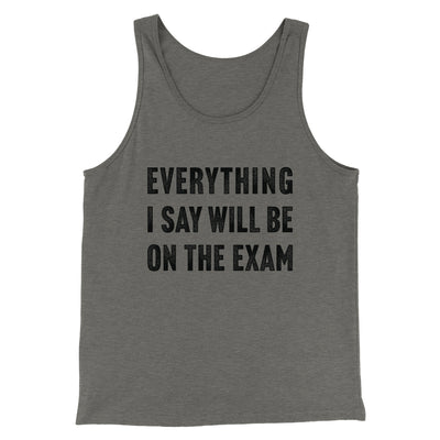 Everything I Say Will Be On The Exam Men/Unisex Tank-Men/Unisex Tank Top-White Label DTG-Grey TriBlend-S-Famous IRL