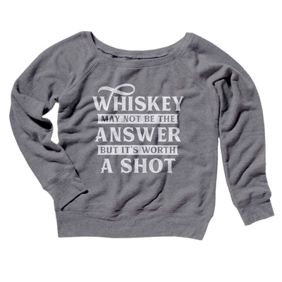 Whiskey May Not Be The Answer, But It's Worth A Shot Women's Off The Shoulder Sweatshirt-Grey TriBlend - Famous IRL