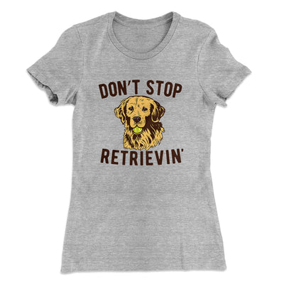 Don't Stop Retrievin' Women's T-Shirt-90/10 Heather Gray - Famous IRL