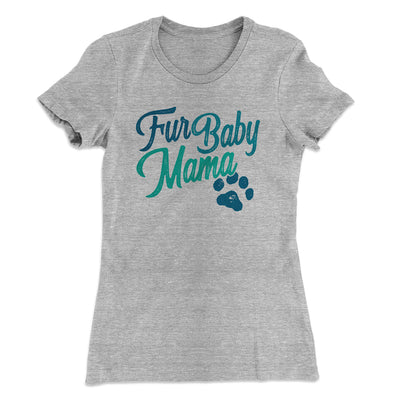 Fur Baby Mama Women's T-Shirt-90/10 Heather Gray - Famous IRL