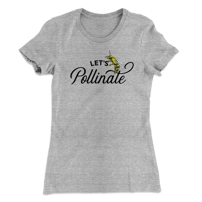 Let's Pollinate Women's T-Shirt-90/10 Heather Gray - Famous IRL