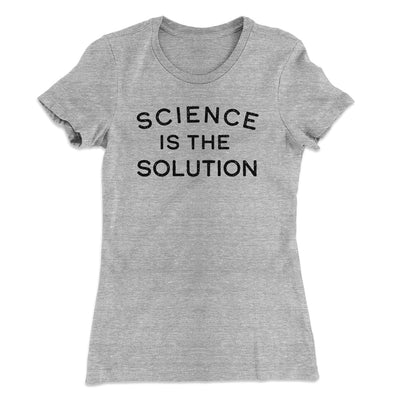 Science Is The Solution Women's T-Shirt-Women's T-Shirt-White Label DTG-Heather Grey-S-Famous IRL