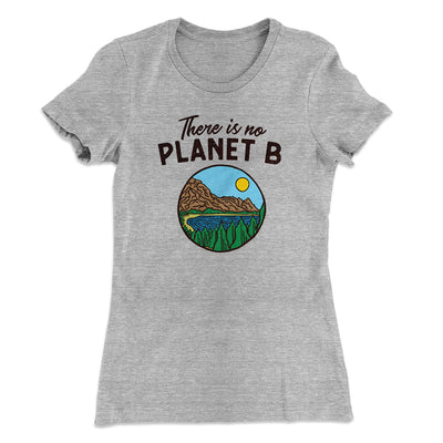 There is no Planet B Women's T-Shirt-90/10 Heather Gray - Famous IRL
