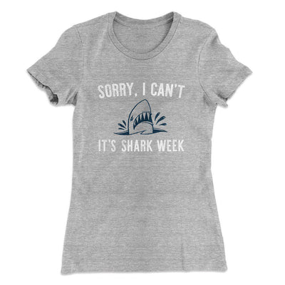 Sorry I Can't It's Shark Week Women's T-Shirt-90/10 Heather Gray - Famous IRL