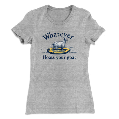 Whatever Floats Your Goat Women's T-Shirt-90/10 Heather Gray - Famous IRL