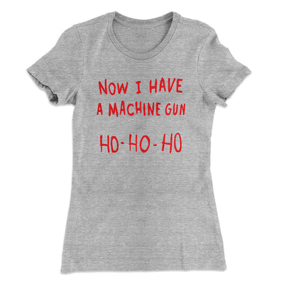 Now I Have a Machine Gun Ho Ho Ho Women's T-Shirt-90/10 Heather Gray - Famous IRL