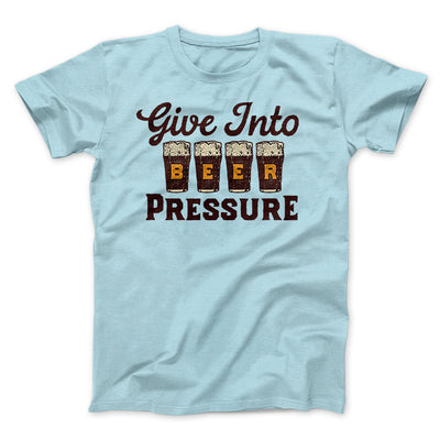 Give Into Beer Pressure Men/Unisex T-Shirt-Heather Ice Blue - Famous IRL