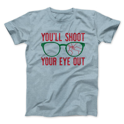 You'll Shoot Your Eye Out Men/Unisex T-Shirt-Heather Ice Blue - Famous IRL