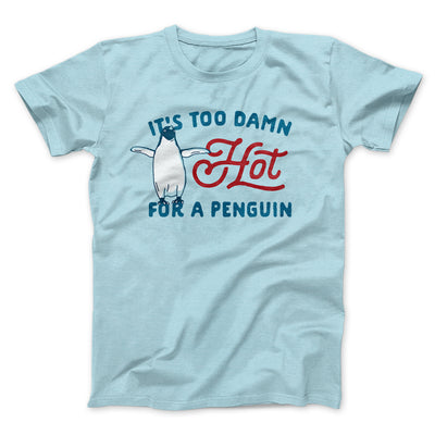 It's Too Damn Hot for a Penguin Men/Unisex T-Shirt-Heather Ice Blue - Famous IRL