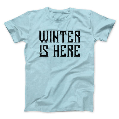 Winter is Here Men/Unisex T-Shirt-T-Shirt-Printify-Heather Ice Blue-S-Famous IRL