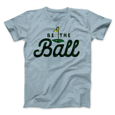 Be The Ball Men/Unisex T-Shirt-Heather Ice Blue - Famous IRL