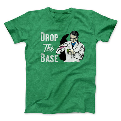 Drop the Base Men/Unisex T-Shirt-Heather Kelly - Famous IRL