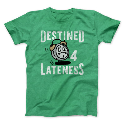 Destined for Lateness Men/Unisex T-Shirt-Heather Kelly - Famous IRL