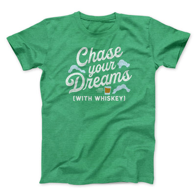 Chase Your Dreams With Whiskey Men/Unisex T-Shirt