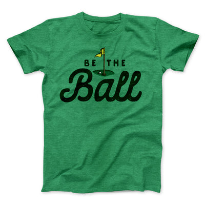 Be The Ball Men/Unisex T-Shirt-Heather Kelly - Famous IRL