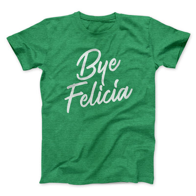 Bye Felicia Men/Unisex T-Shirt-Heather Kelly - Famous IRL