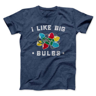 I Like Big Bulbs Men/Unisex T-Shirt-Heather Navy - Famous IRL