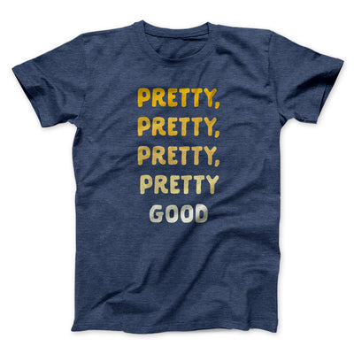 Pretty, Pretty, Pretty Good Men/Unisex T-Shirt-Heather Navy - Famous IRL