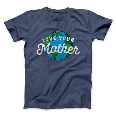 Love Your Mother Earth Men/Unisex T-Shirt-Heather Navy - Famous IRL