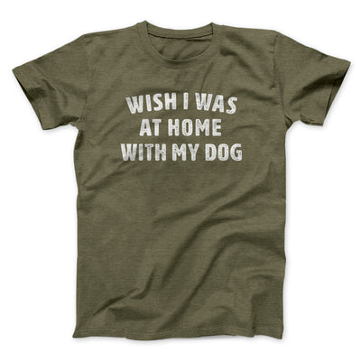 Wish I Was At Home With My Dog Men/Unisex T-Shirt