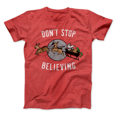 Don't Stop Believing Men/Unisex T-Shirt-Heather Red - Famous IRL