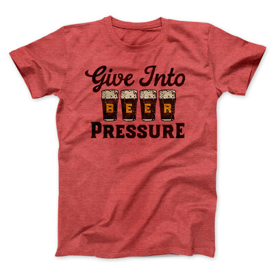 Give Into Beer Pressure Men/Unisex T-Shirt-Heather Red - Famous IRL