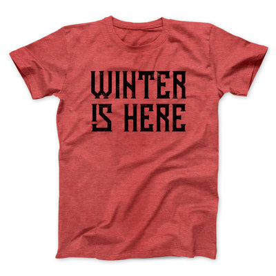 Winter is Here Men/Unisex T-Shirt-T-Shirt-Printify-Heather Red-S-Famous IRL