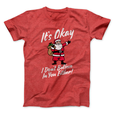 I Don't Believe in You Either Men/Unisex T-Shirt-Heather Red - Famous IRL