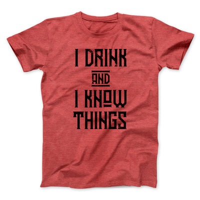 I Drink and I Know Things Men/Unisex T-Shirt-T-Shirt-Printify-Heather Red-S-Famous IRL