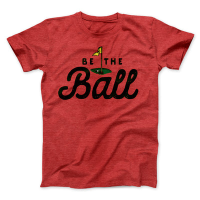 Be The Ball Men/Unisex T-Shirt-Heather Red - Famous IRL