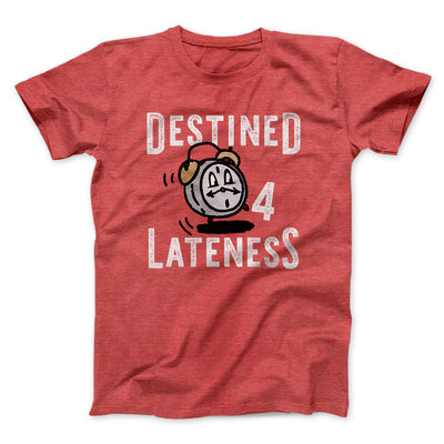 Destined for Lateness Men/Unisex T-Shirt-Heather Red - Famous IRL