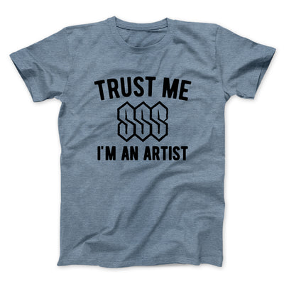 Trust Me I'm An Artist Men/Unisex T-Shirt-Heather Slate - Famous IRL