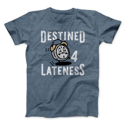 Destined for Lateness Men/Unisex T-Shirt-Heather Slate - Famous IRL