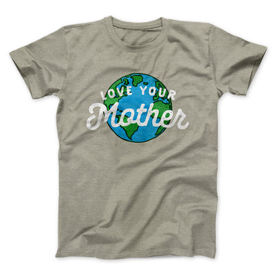 Love Your Mother Earth Men/Unisex T-Shirt-Heather Stone - Famous IRL