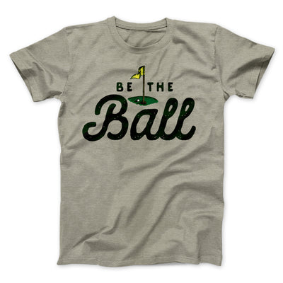 Be The Ball Men/Unisex T-Shirt-Heather Stone - Famous IRL